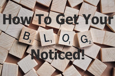 How To Get Your Blog Noticed!