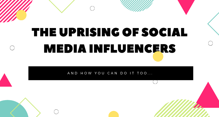 The Uprising of Social Media Influencers