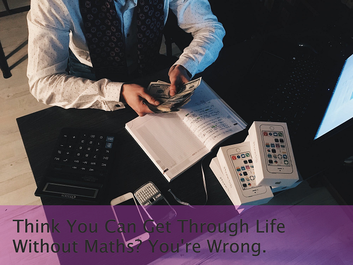 Think you can get through life without maths?
